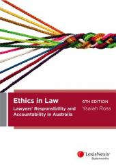 Ethics in Law: Lawyers' Responsibility and Accountability in Australia, 6th Edition cover