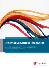 Alternative Dispute Resolution: A Custom Publication for the School of Law, University of New England (eBook) cover