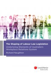The Shaping of Labour Law Legislation – Underlying Elements of Australia's Workplace Relations System cover